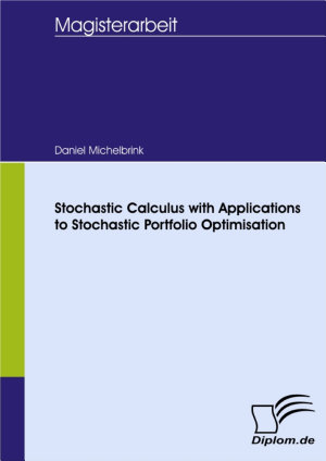 Stochastic Calculus with Applications to Stochastic Portfolio Optimisation