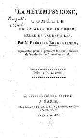 La Métempsycose: comédie en un acte et en prose, mêlée de Vaudevilles
