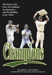 Champions: The Story of the First Two Oakland A's Dynsaties - And the Building of the Third