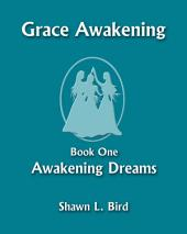 Grace Awakening: Book One: Awakening Dreams