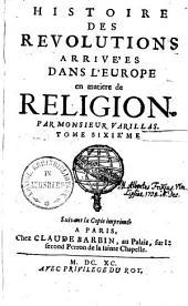 Histoire Des Révolutions Arrivées Dans L'Europe en matière de Religion: Volume6