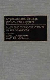 Organizational Politics, Justice, and Support: Managing the Social Climate of the Workplace