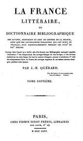 La France littéraire ou dictionnaire bibliographique des savants, historiens et gens de lettres de la France, ainsi que les littérateurs étrangers qui ont écrit en français, plus particulièrement: pendant les XVIIIè et XIXè siècles, Volume7