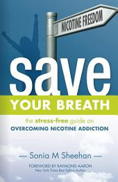 Save Your Breath: The Stress Free Guide on Overcoming Nicotine Addiction