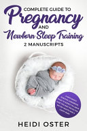 Complete Guide to Pregnancy and Newborn Sleep Training
