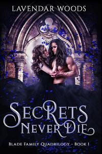 Secrets Never Die   A Blade Family Quadrilogy   Book  1 PDF