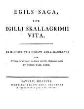 Egils-saga, sive Egilli Skallagrimii vita: Ex manuscriptis Legati Arna-Magnæani cum interpretatione latina, notis, chronologia et tribus tabb. æneis