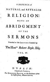 A Defence of Natural and Revealed Religion: Being An Abridgment Of The Sermons Preached at the Lecture Founded by The Hon.ble Robert Boyle, ... by Dr. Bentley ... : In Four Volumes ; With a General Index, Volume 4