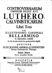 Controversiae Luthero-Calvinistae Ex Illustrissimo Cardinali Bellarmino