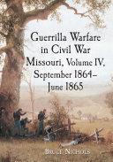 Guerrilla Warfare in Civil War Missouri, Volume IV, September 1864äóñJune 1865