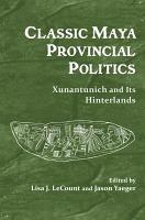 Classic Maya Provincial Politics PDF