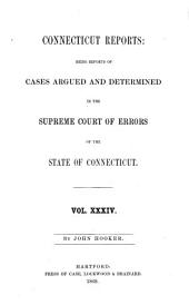 Connecticut Reports: Containing Cases Argued and Determined in the Supreme Court of Errors, Volume 34