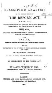 A classified Analysis of the several Sections of the Reform Act, 2 W. IV. c. 45; ... with notes, explaining what must be done by electors before they can exercise their franchises ...: and an abridgment of the whole Act