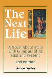 The Next Life: A Novel About India with Glimpses of Its Past and Present 2Nd Edition