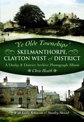 Skelmanthorpe, Clayton West & District: A Denby & District Archive Photography Album