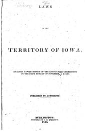 Laws of the Territory of Iowa: Enacted at the Session of the Legislature Commencing on the First Monday of November, A.D. 1839