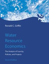 Water Resource Economics: The Analysis of Scarcity, Policies, and Projects, Edition 2