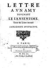 LETTRE A VN AMY TOVCHANT LE IANSENISME, Tirée du Liure intitulé IANSENIVS SVSPECTVS