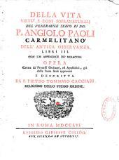 Della vita, virtù e doni sopranaturali del venerabile servo di Dio P. Angiolo Paoli Carmelitano dell'antica osservanza libri III, con un appendice de' miracoli