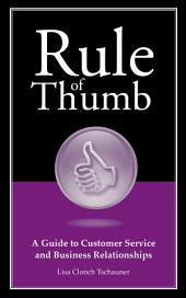 Rule of Thumb: A Guide to Customer Service and Business Relationships