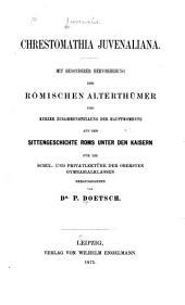 Chrestomathia Juvenaliana: mit besonderer Hervorhebung der römischen Alterthümer und kurzer Zusammenstellung der Hauptmomente aus der Sittengeschichte Roms unter den Kaisern