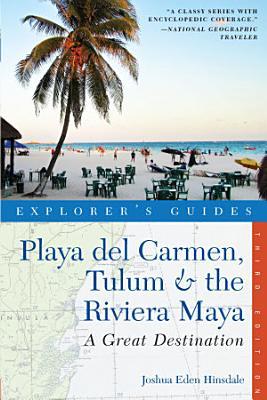 Explorer s Guide Playa del Carmen  Tulum   the Riviera Maya  A Great Destination  Third Edition