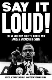 Say It Loud: Great Speeches on Civil Rights and African American Identity