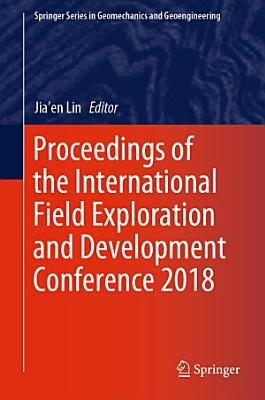 Proceedings of the International Field Exploration and Development Conference 2018