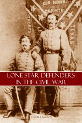 Lone Star Defenders in the Civil War (Abridged, Annotated)