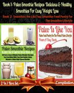 Paleo Smoothie Recipes: Delicious & Healthy Smoothies For Easy Weight Loss (Best Paleo Smoothies) + Paleo Is Like You