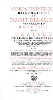 Corps Universel Diplomatique Du Droit Des Gens: Contenant Un Recueil Des Traitez D'Alliance, De Paix, De Trêve, ... qui ont été faits en Europe, depuis le Regne de l'Empereur Charlemagne jusques à présent .... 2,1