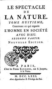 LE SPECTACLE DE LA NATURE.: Contenant ce qui regarde L'HOMME EN SOCIÉTÉ AVEC DIEU. SECONDE PARTIE. TOME HUITIEME, Volume8