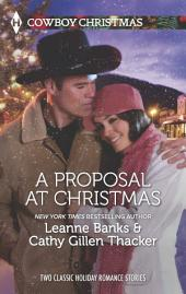 A Proposal at Christmas: A Maverick for Christmas\A Cowboy Under the Mistletoe