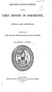 Recovery of some materials for the early history of Dorchester, general and particular. Prepared for the New England Historic-Genealogical Register