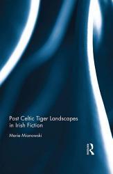 Post Celtic Tiger Landscapes In Irish Fiction Book PDF
