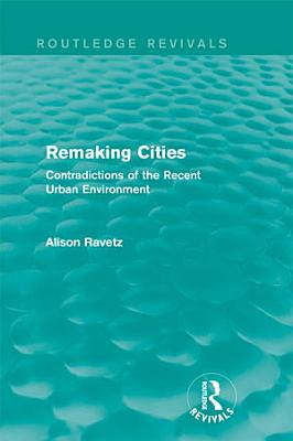Remaking Cities  Routledge Revivals  PDF