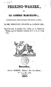 Perkins-Warbec, ou Le commis-marchand: vaudeville historique en deux actes...