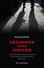 Eidgenossen contra Genossen: Wie der Schweizer Nachrichtendienst DDR-Händler und Stasi-Agenten überwachte
