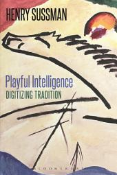 Playful Intelligence: Digitizing Tradition