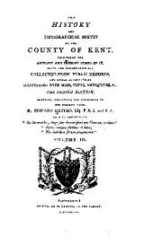 The History and Topographical Survey of the County of Kent: Containing the Antient and Present State of It, Civil and Ecclesiastical, Volume 3