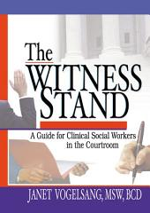 The Witness Stand: A Guide for Clinical Social Workers in the Courtroom
