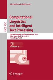 Computational Linguistics and Intelligent Text Processing: 16th International Conference, CICLing 2015, Cairo, Egypt, April 14-20, 2015, Proceedings, Part 2