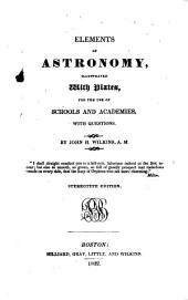 Elements of Astronomy: Illustrated with Plates, for the Use of Schools and Academies, with Questions