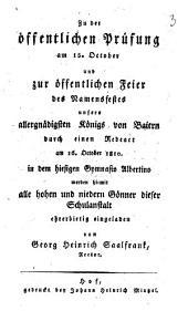 Zu der öffentlichen Prüfung am 15. October und zur öffentlichen Feier des Namensfestes unseres allergnädigsten König von Baiern durch einen Redeact am 16. October 1810 in dem hiesigen Gymnasio Albertino ...