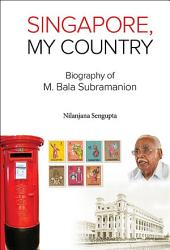 Singapore, My Country: Biography of M Bala Subramanion