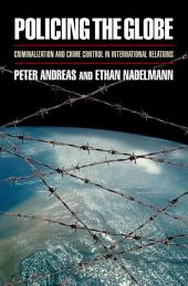 Policing the Globe: Criminalization and Crime Control in International Relations
