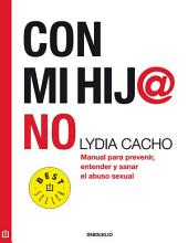 Con mi hij@ no: Manual para prevenir, entender y sanar el abuso sexual