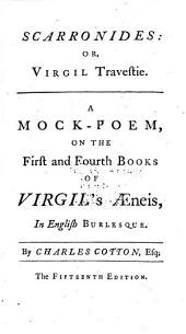 The Genuine Poetical Works of Charles Cotton, Esq: Containing I. Scarronides: Or, Virgil Travestie. II. Lucian Burlesqu'd: Or, The Scoffer Scoff'd. III. The Wonders of the Peake