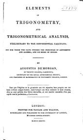 Elements of Trigonometry, and Trigonometrical Analysis, Preliminary to the Differential Calculus: Fit for Those who Have Studied the Principles of Arithmetic and Algebra, and Six Books of Euclid