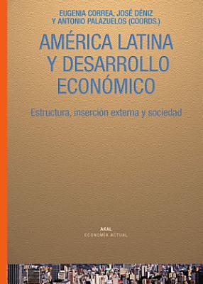 America Latina Y Desarrollo Economico Estructura Insercion Externa Y Sociedad